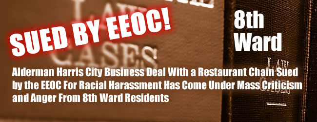 Alderman Harris City Business Deal With a Restaurant Chain Sued by the EEOC For Racial Harassment Has Come Under Mass Criticism and Anger From 8th Ward Residents