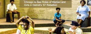 Chicago to See Roles of Women and Girls in Detroit's '67 Rebellion