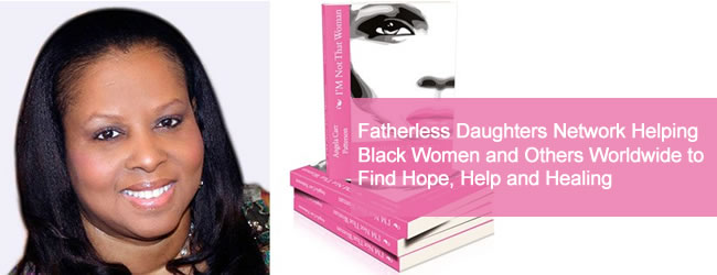 Fatherless Daughters Network Helping Black Women and Others Worldwide to Find Hope, Help and Healing
