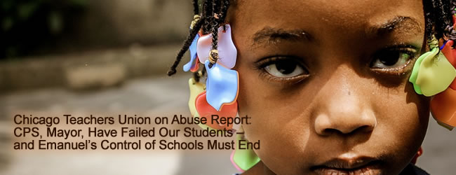 Chicago Teachers Union on Abuse Report: CPS, Mayor, Have Failed Our Students – and Emanuel's Control of Schools Must End